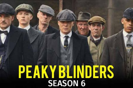 Peaky Blinders S6 will be the last season…!!